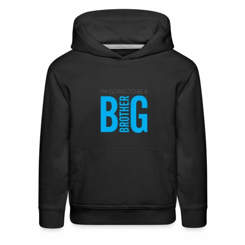 I'm Going to Be A Big Brother - Kids' Premium Hoodie