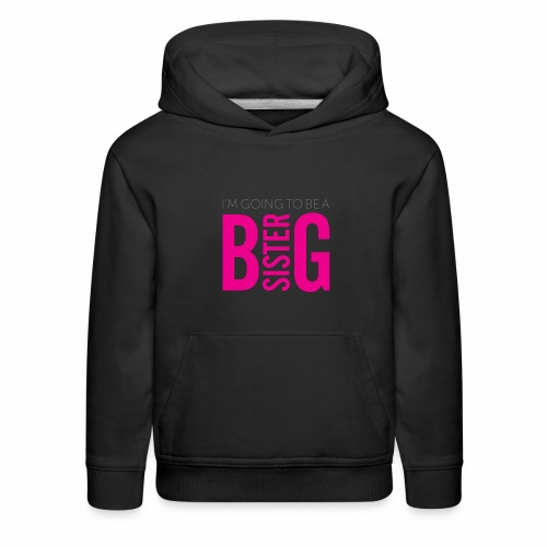 I'm Going To Be A Big Sister - Kids' Premium Hoodie