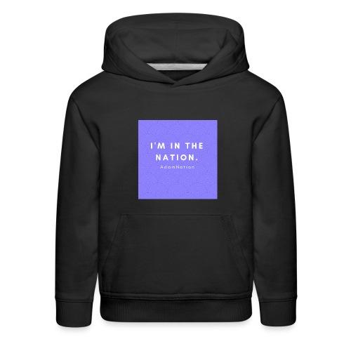 I'M IN THE NATION - AdamNation - Kids' Premium Hoodie