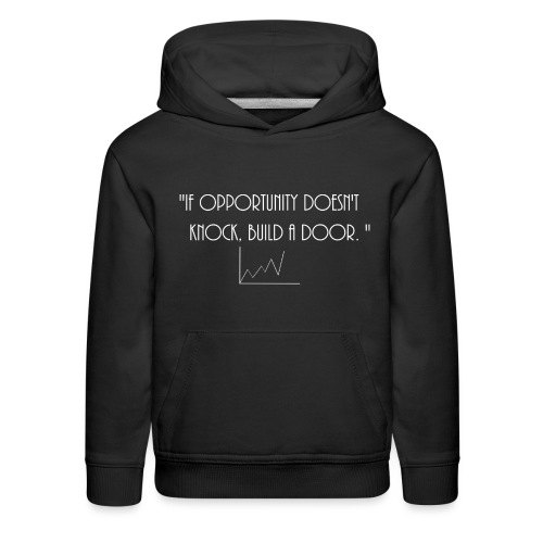 If opportunity doesn't know, build a door. - Kids' Premium Hoodie