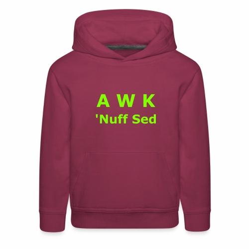Awk. 'Nuff Sed - Kids' Premium Hoodie