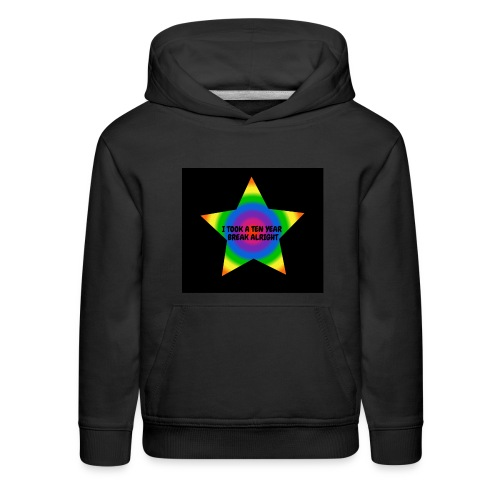 I took A Ten Year Break Merch - Kids' Premium Hoodie