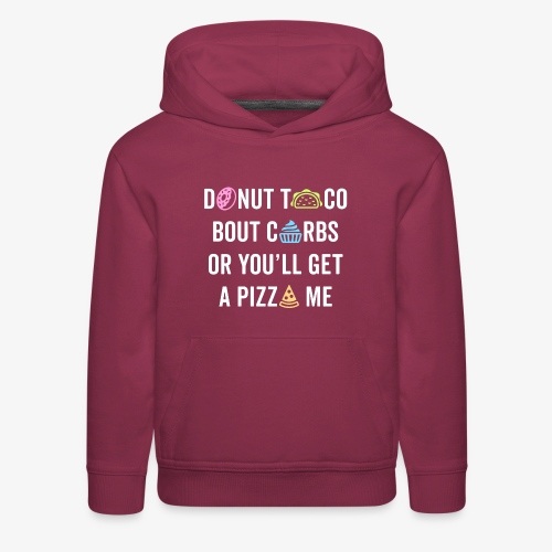 Donut Taco Bout Carbs Or You'll Get A Pizza Me v1 - Kids' Premium Hoodie