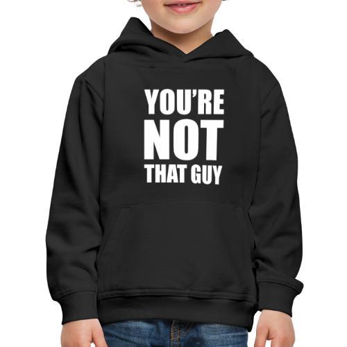 You're Not That Guy - Kids' Premium Hoodie