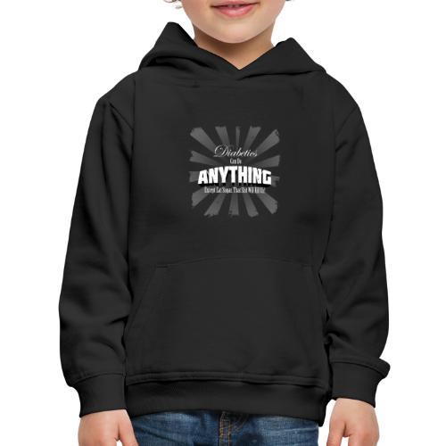 Diabetics Can Do Anything........... - Kids' Premium Hoodie