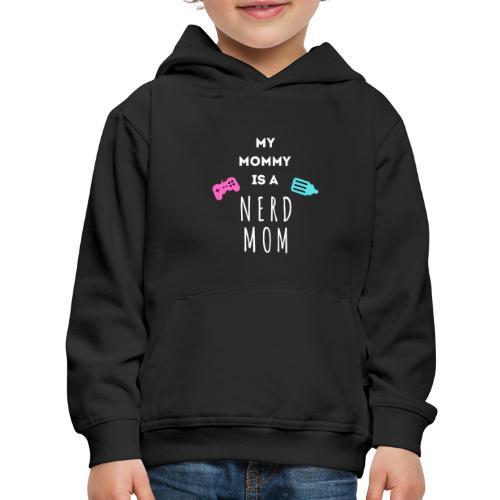 My Mommy is a Nerd Mom - Kids' Premium Hoodie