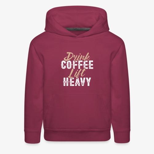 Drink Coffee Lift Heavy - Kids' Premium Hoodie