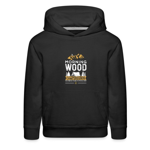 Morning Wood Campgrounds The Perfect Place - Kids' Premium Hoodie