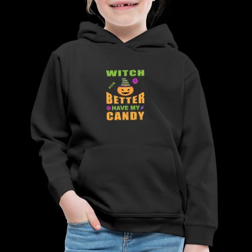 Witch Better Have My Candy | Funny Halloween - Kids' Premium Hoodie