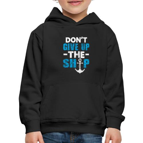 Dont Give Up The Ship - Kids' Premium Hoodie