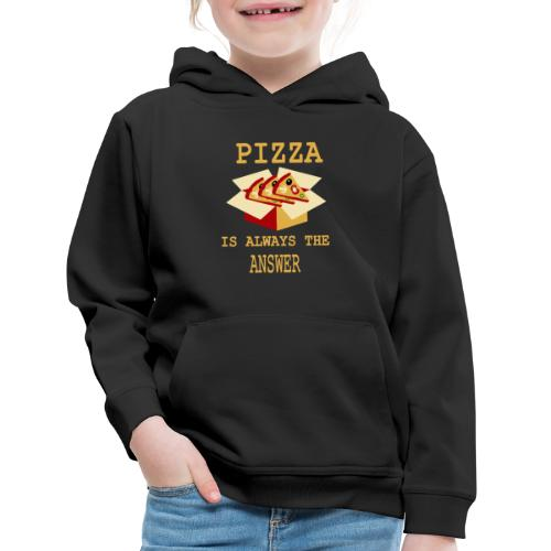Pizza Is Always The Answer - Kids' Premium Hoodie