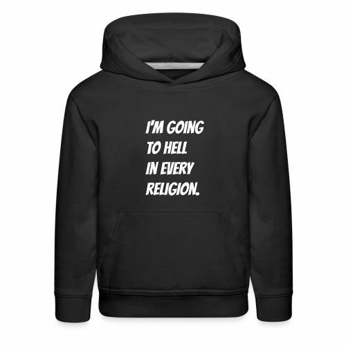 I'm going to hell in every religion. - Kids' Premium Hoodie