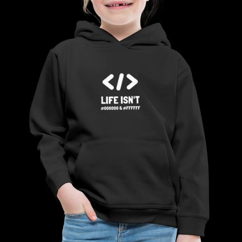 Life Isn't Black #00000 & White #FFFFF | Hex Color - Kids' Premium Hoodie
