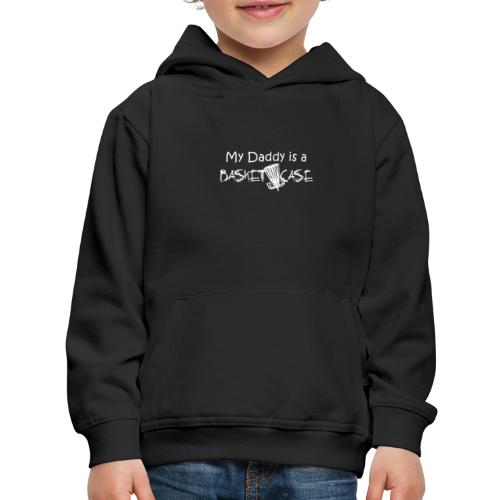 My Daddy is a Basket Case - Kids' Premium Hoodie