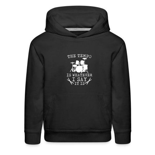 Tempo Is Whatever I Say It Is Drummer - Kids' Premium Hoodie