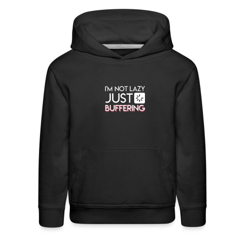 Im Not Lazy Just Buffering Computer Geek - Kids' Premium Hoodie
