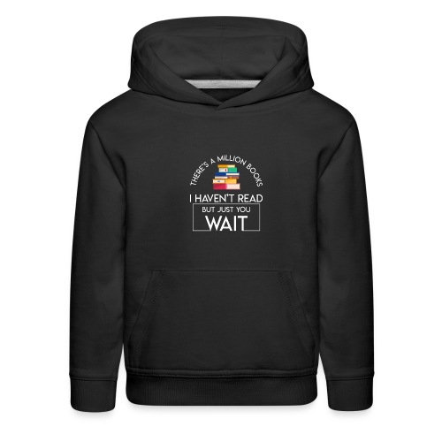 Reading Book Million Books Havent Read - Kids' Premium Hoodie
