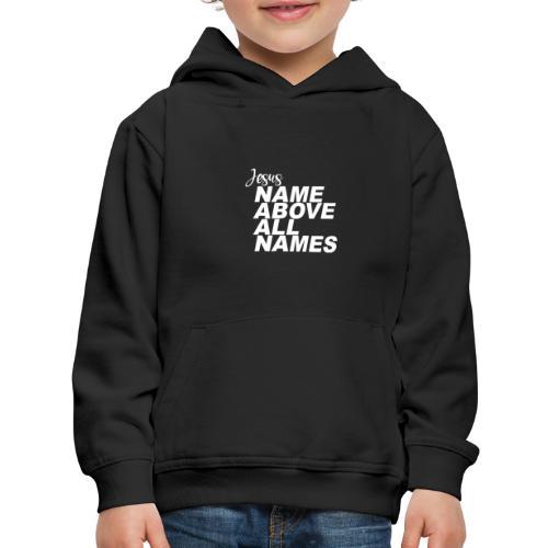 Jesus: Name above all names - Kids' Premium Hoodie