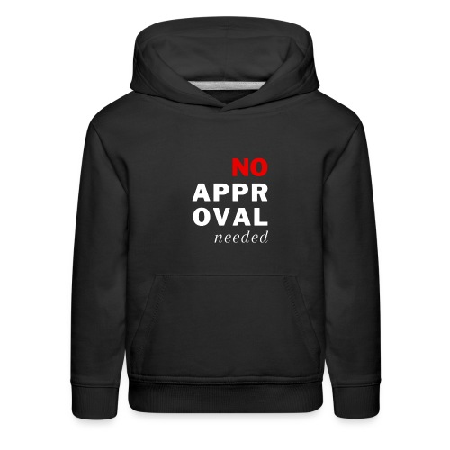 No Approval Needed - Kids' Premium Hoodie