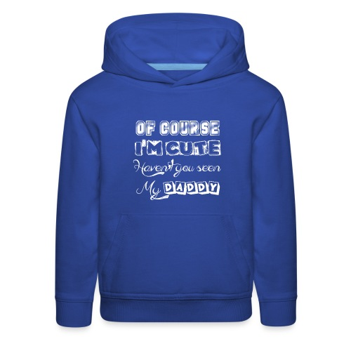of course i'm cute daddy - Kids' Premium Hoodie