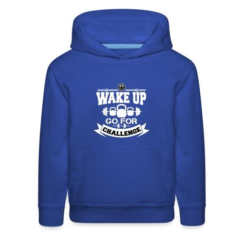 Wake Up and Take the Challenge - Kids' Premium Hoodie