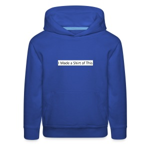 Made_a_Shirt_of_This - Kids' Premium Hoodie