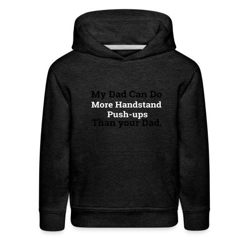 my dad can do more handstand push ups - Kids' Premium Hoodie