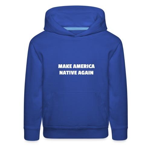 Make America Native Again - Kids' Premium Hoodie