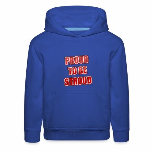Proud To Be Stroud - Kids' Premium Hoodie