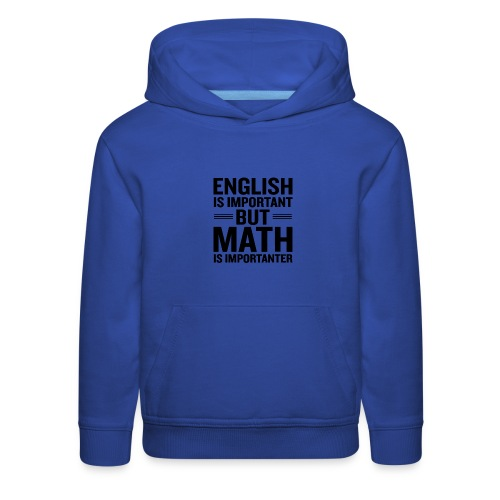 English Is Important But Math Is Importanter merch - Kids' Premium Hoodie