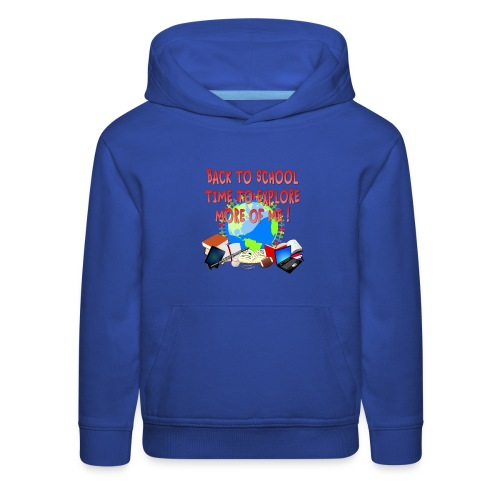 BACK TO SCHOOL, TIME TO EXPLORE MORE OF ME ! - Kids' Premium Hoodie