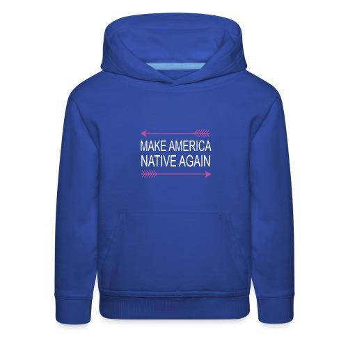 MakeAmericaNativeAgain - Kids' Premium Hoodie