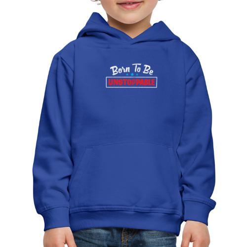 Born To Be Unstoppable - Kids' Premium Hoodie