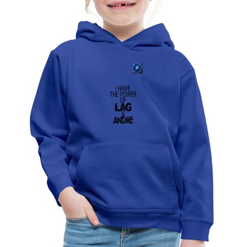 I Have The Power of Lag & Anime - Kids' Premium Hoodie