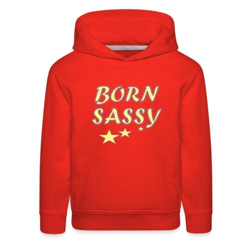 Born Sassy - Kids' Premium Hoodie