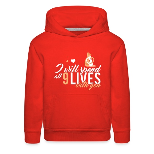 I will spend 9 LIVES with you - Kids' Premium Hoodie