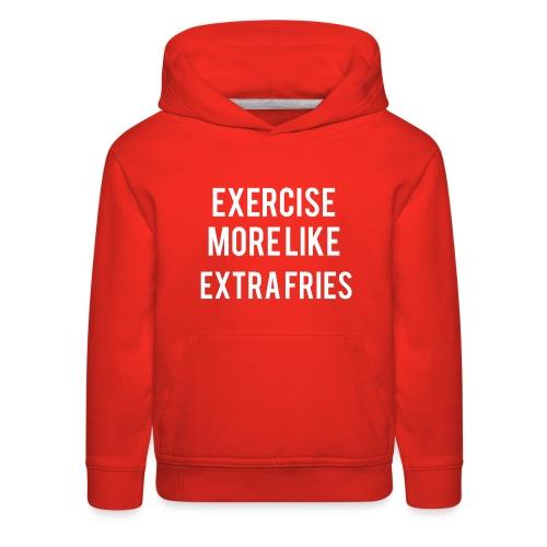 Exercise Extra Fries - Kids' Premium Hoodie