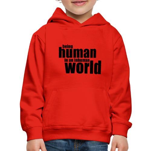 Being human in an inhuman world - Kids' Premium Hoodie