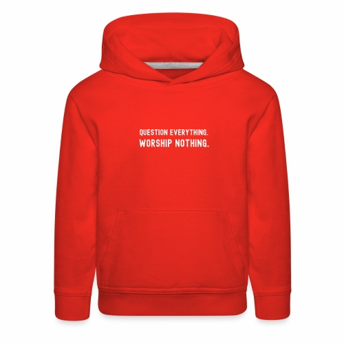Question Everything. Worship Nothing. - Kids' Premium Hoodie