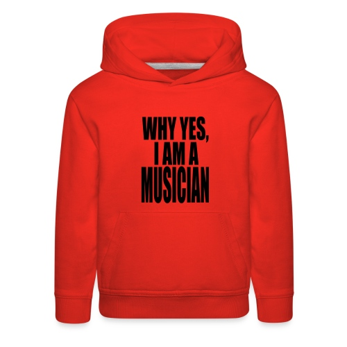WHY YES I AM A MUSICIAN - Kids' Premium Hoodie
