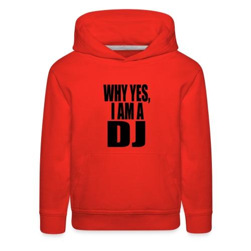 WHY YES I AM A DJ - Kids' Premium Hoodie