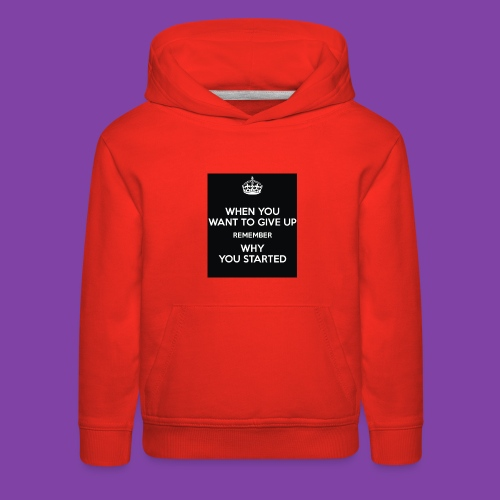 when-you-want-to-give-up-remember-why-you-started- - Kids' Premium Hoodie