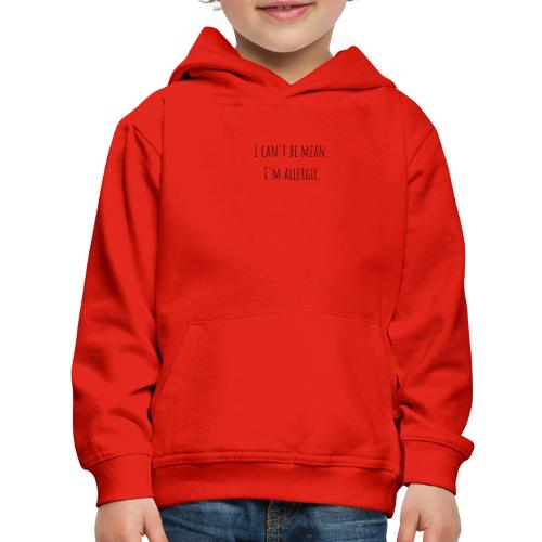 I can't be mean. I'm allergic - Kids' Premium Hoodie