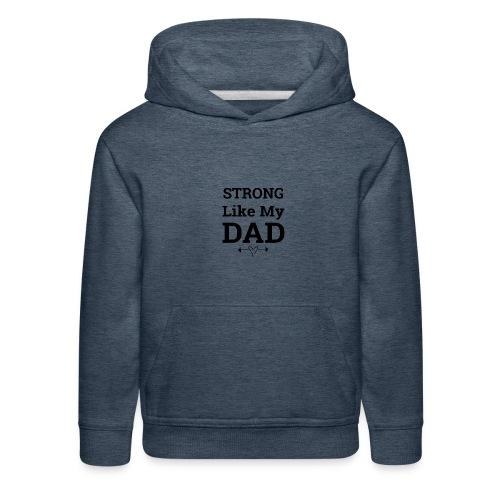 Strong like dad - Kids' Premium Hoodie