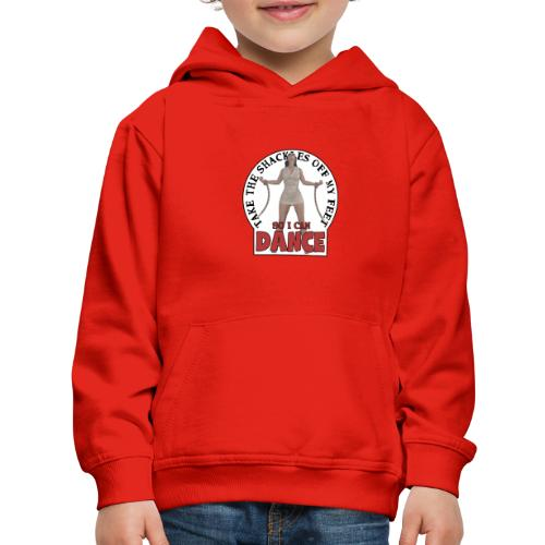 Take the shackles off my feet so I can dance - Kids' Premium Hoodie