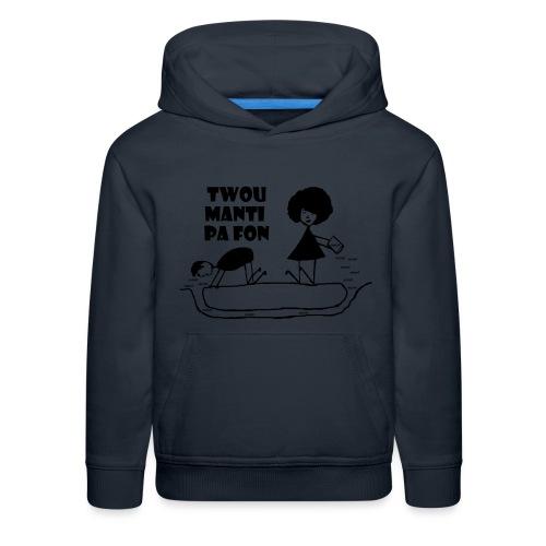 Twou_manti_pa_fon - Kids' Premium Hoodie