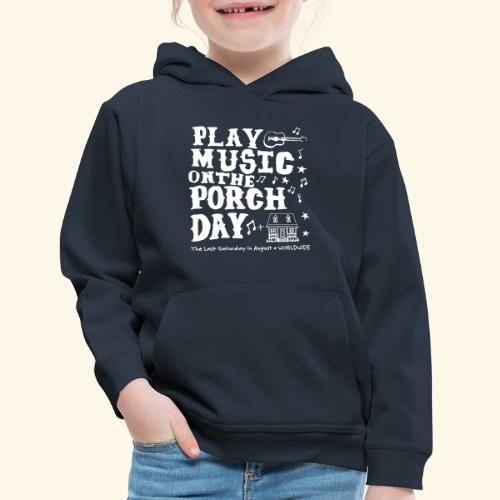 PLAY MUSIC ON THE PORCH DAY - Kids' Premium Hoodie