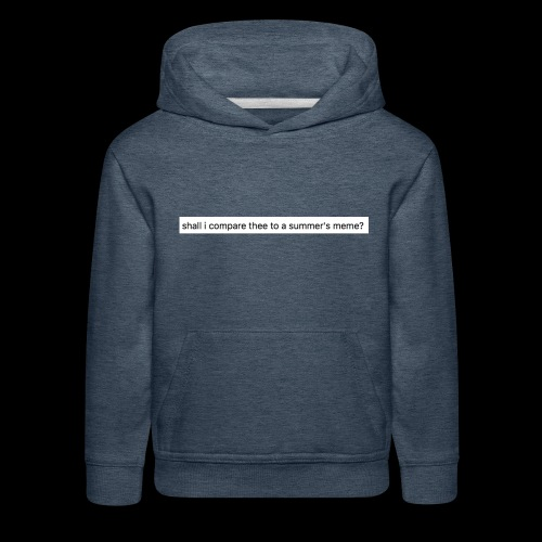 shall i compare thee to a summer's meme? - Kids' Premium Hoodie