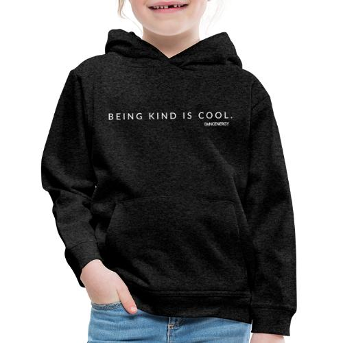 Being kind is cool. - Kids' Premium Hoodie