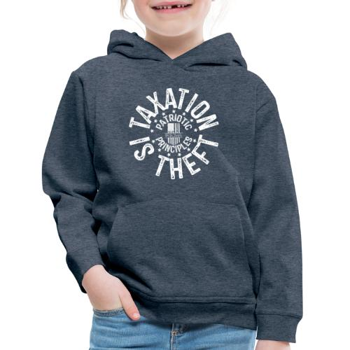 OTHER COLORS AVAILABLE TAXATION IS THEFT WHITE - Kids' Premium Hoodie